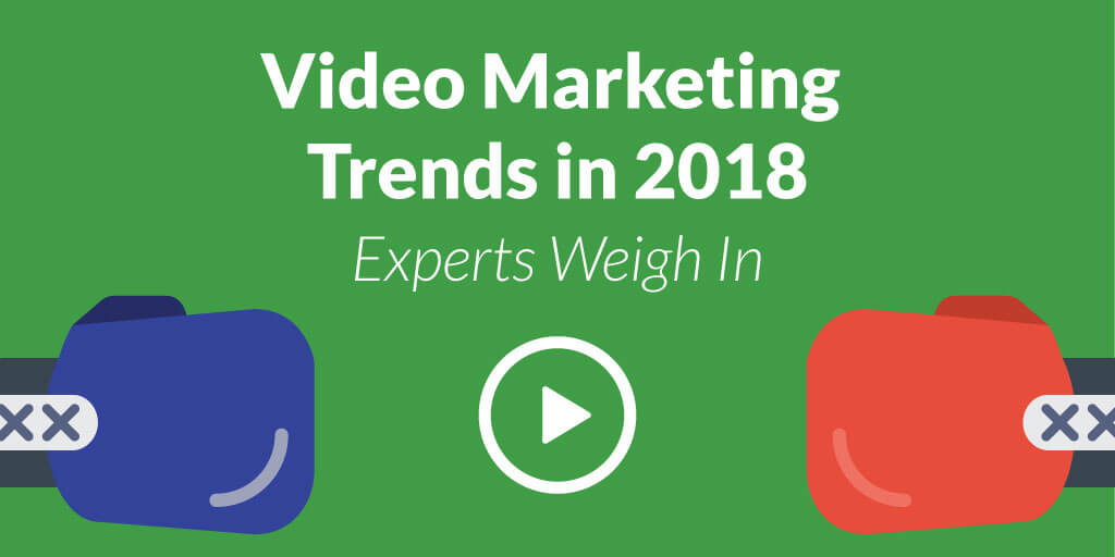 video marketing trends in 2018 19 experts weigh in